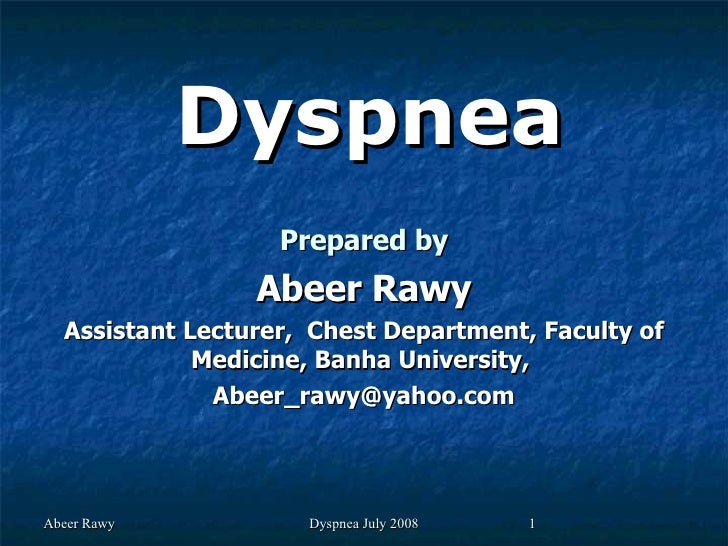 Dyspnea Prepared by Abeer Rawy Assistant Lecturer,  Chest Department, Faculty of Medicine, Banha University,  [email_addre...