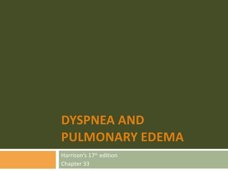 DYSPNEA AND PULMONARY EDEMA Harrison's 17 th  edition Chapter 33