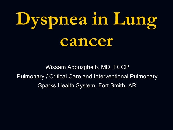 management of breathlessness in lung cancer It's a common symptom in people who have lung cancer or have cancer that has spread to the lungs you may be asked to describe your breathlessness as mild.