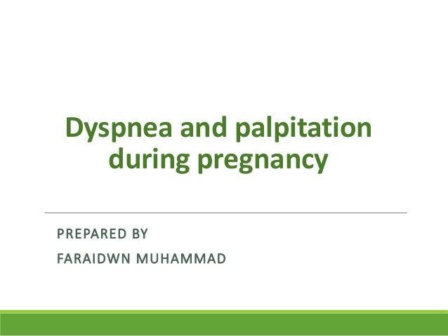 Dyspnea and palpitation during pregnancy PREPARED BY FARAIDWN MUHAMMAD
