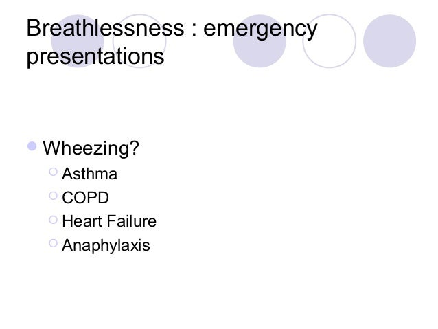 Breathlessness : emergencypresentations Wheezing?   Asthma   COPD   HeartFailure   Anaphylaxis