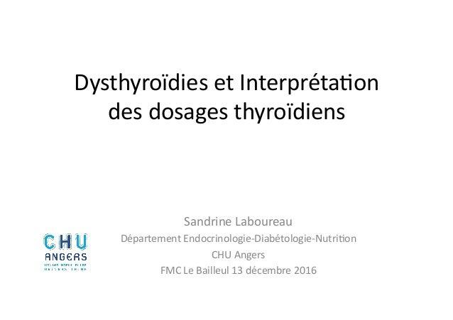 Dysthyroïdies  et  Interpréta2on   des  dosages  thyroïdiens   Sandrine  Laboureau   Département  Endocr...