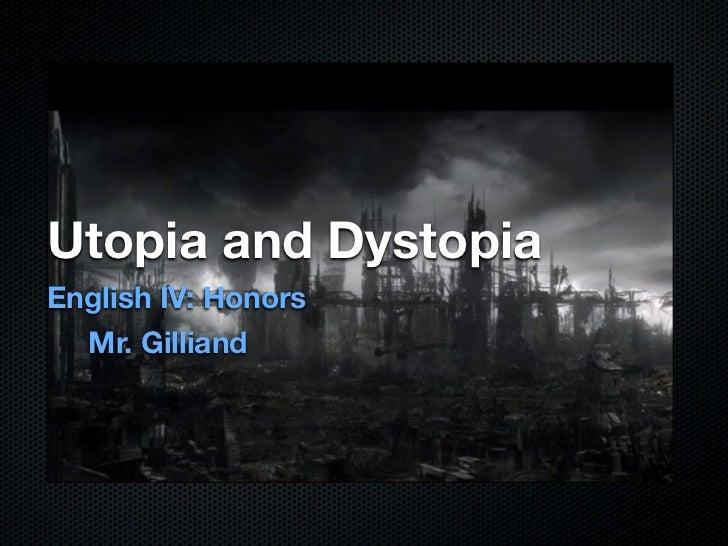 Utopia and DystopiaEnglish IV: Honors  Mr. Gilliand