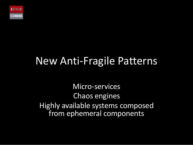 New Anti-Fragile PatternsMicro-servicesChaos enginesHighly available systems composedfrom ephemeral components