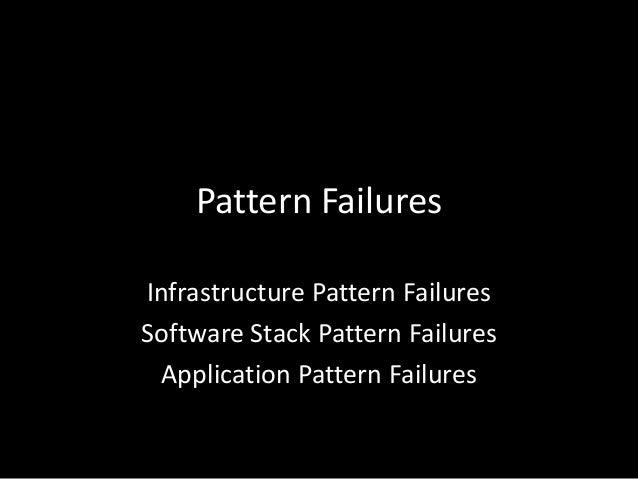 Infrastructure Pattern Failures• Device failures – bad batch of disks, PSUs, etc.• CPU failures – cache corruption, math e...