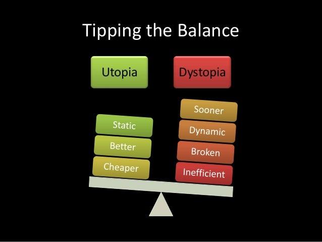 Tipping the BalanceUtopia Dystopia
