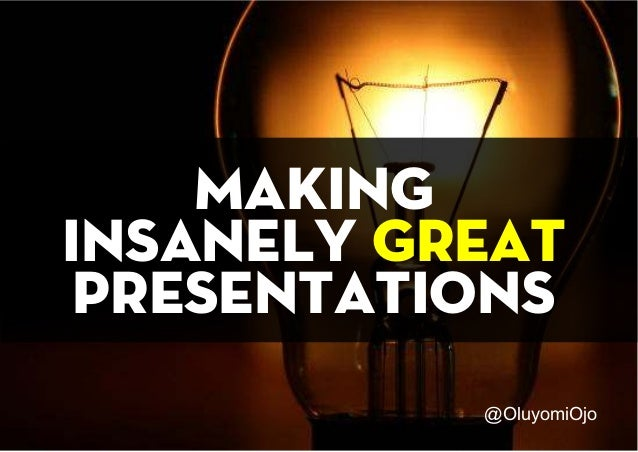MAKING INSANELY PRESENTATIONS GREAT @OluyomiOjo