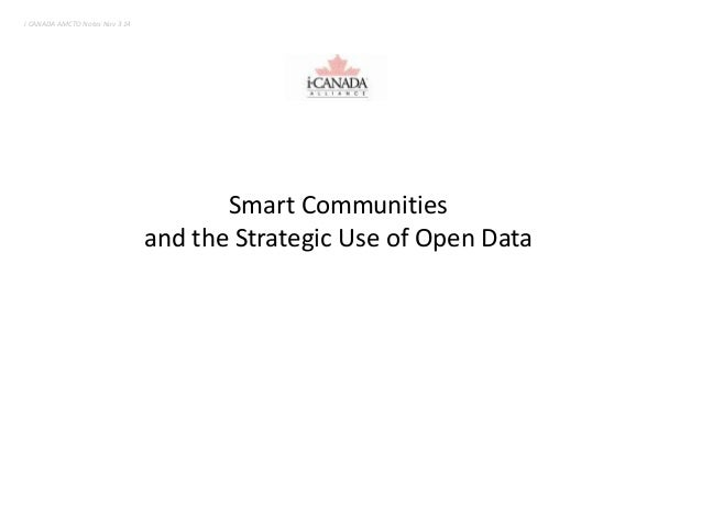 i CANADA AMCTO Notes Nov 3 14  Smart Communities  and the Strategic Use of Open Data