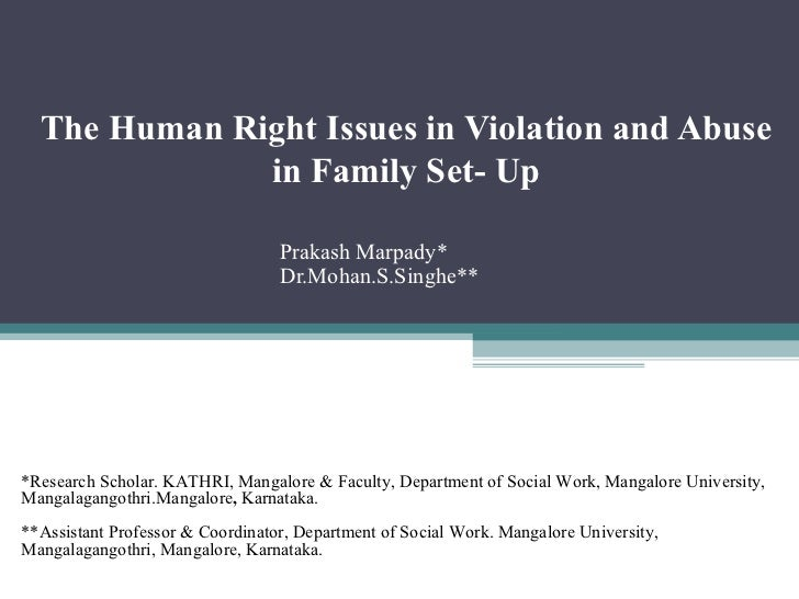 The Human Right Issues in Violation and Abuse in Family Set- Up Prakash Marpady* Dr.Mohan.S.Singhe**   *Research Scholar. ...