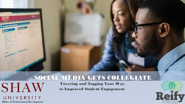 SOCIAL MEDIA GETS COLLEGIATE Tweeting and Tagging Your Way to Improved Student Engagement Office of Professional Developme...