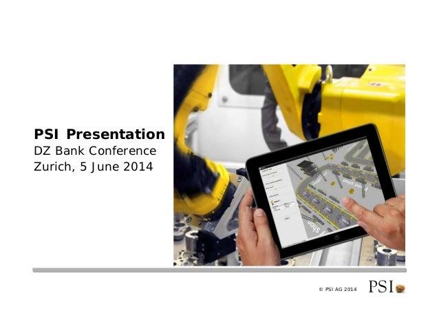 © PSI AG 2014 PSI Presentation DZ Bank Conference Zurich, 5 June 2014