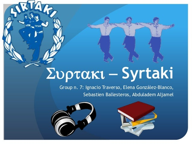 Surtaki - Syrtaki  Group n. 7: Ignacio Traverso, Elena González-Blanco,  Sebastien Ballesteros, Abduladem Aljamel