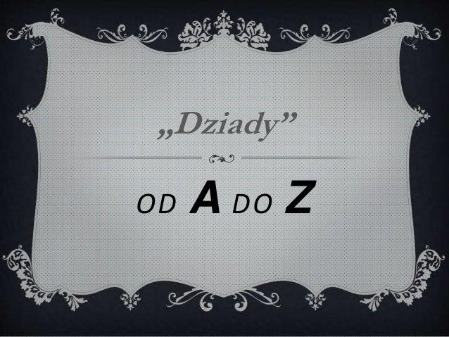 """OD A DO Z """"Dziady"""""""