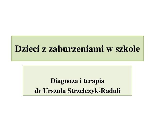 Dzieci z zaburzeniami w szkole Diagnoza i terapia dr Urszula Strzelczyk-Raduli