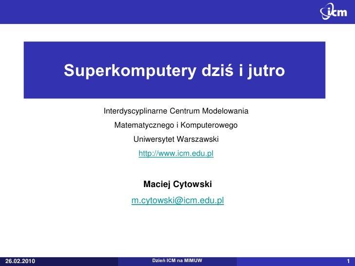 Superkomputery dziś i jutro                   Interdyscyplinarne Centrum Modelowania                    Matematycznego i K...