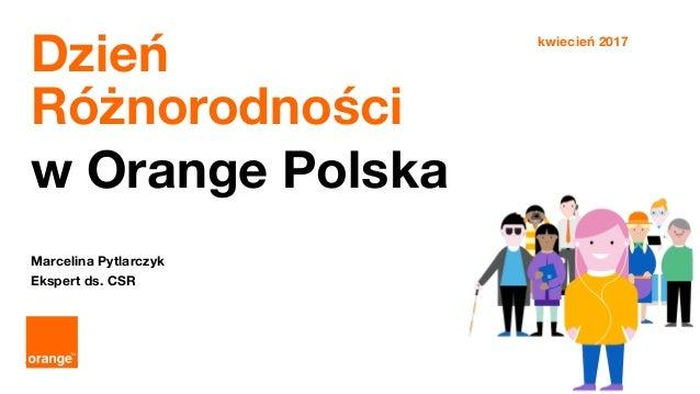 1 tajemnica Orange Polska S.A. – confidential Dzień Różnorodności w Orange Polska Marcelina Pytlarczyk Ekspert ds. CSR kwi...