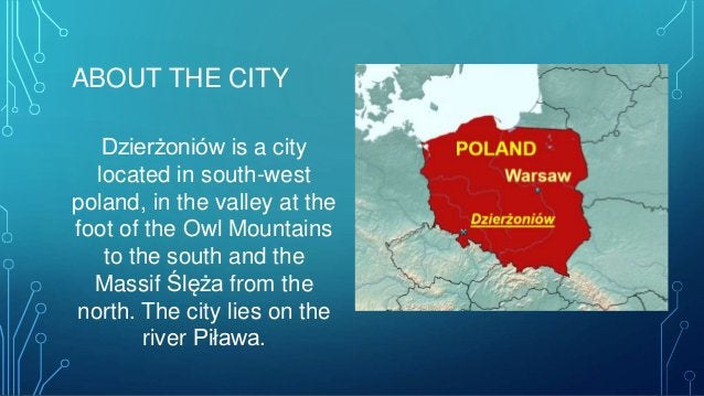 ABOUT THE CITY Dzierżoniów is a city located in south-west poland, in the valley at the foot of the Owl Mountains to the s...