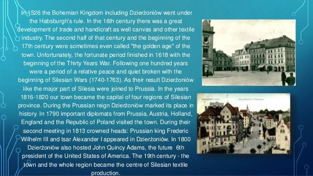 In 1526 the Bohemian Kingdom including Dzierżoniów went under the Habsburgh's rule. In the 16th century there was a great ...