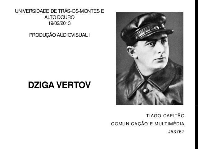 UNIVERSIDADE DE TRÁS-OS-MONTES E          ALTO DOURO            19/02/2013     PRODUÇÃO AUDIOVISUAL I    DZIGA VERTOV     ...