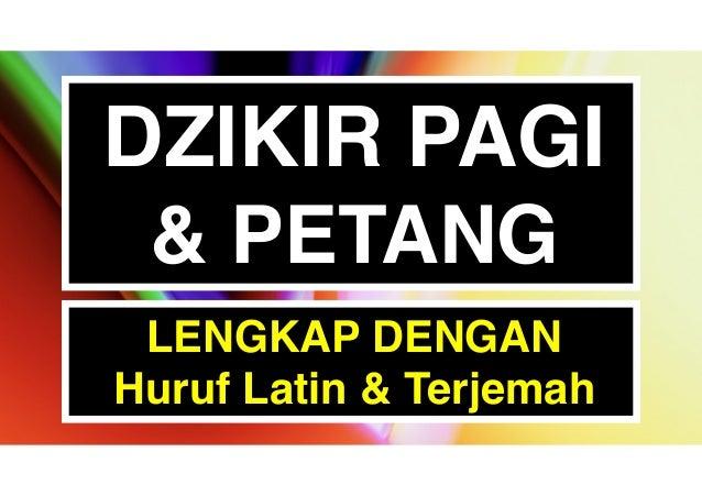 DZIKIR PAGI & PETANG LENGKAP DENGAN Huruf Latin & Terjemah