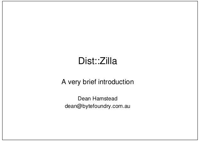 Dist::Zilla  A very brief introduction  Dean Hamstead  dean@bytefoundry.com.au