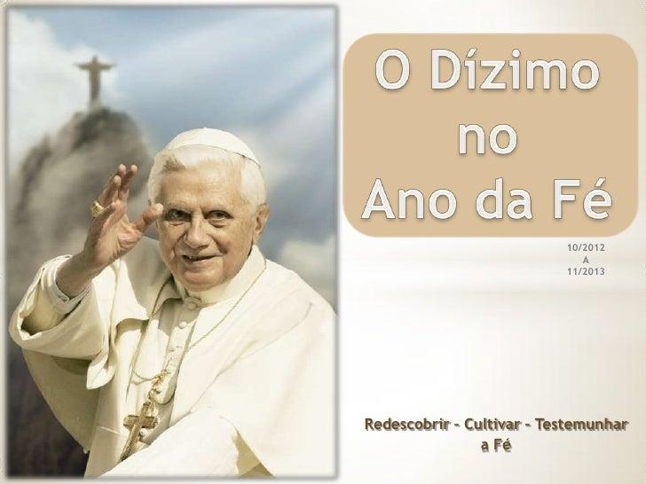 10/2012                              A                           11/2013Redescobrir – Cultivar – Testemunhar              ...