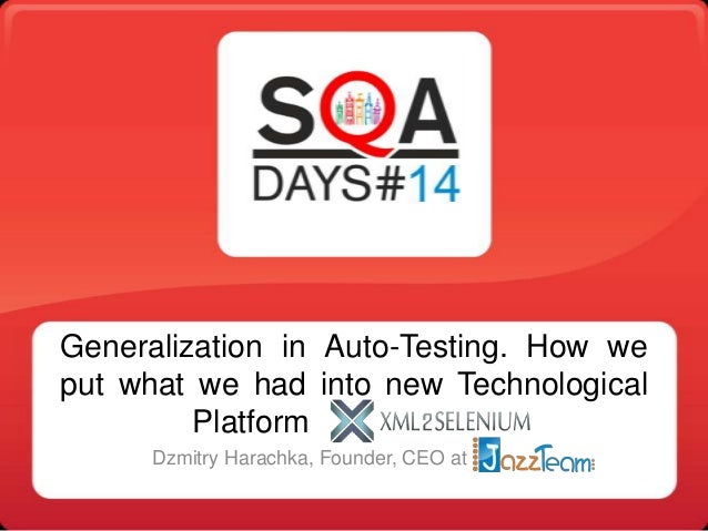 Generalization in Auto-Testing. How we put what we had into new Technological Platform Dzmitry Harachka, Founder, CEO at