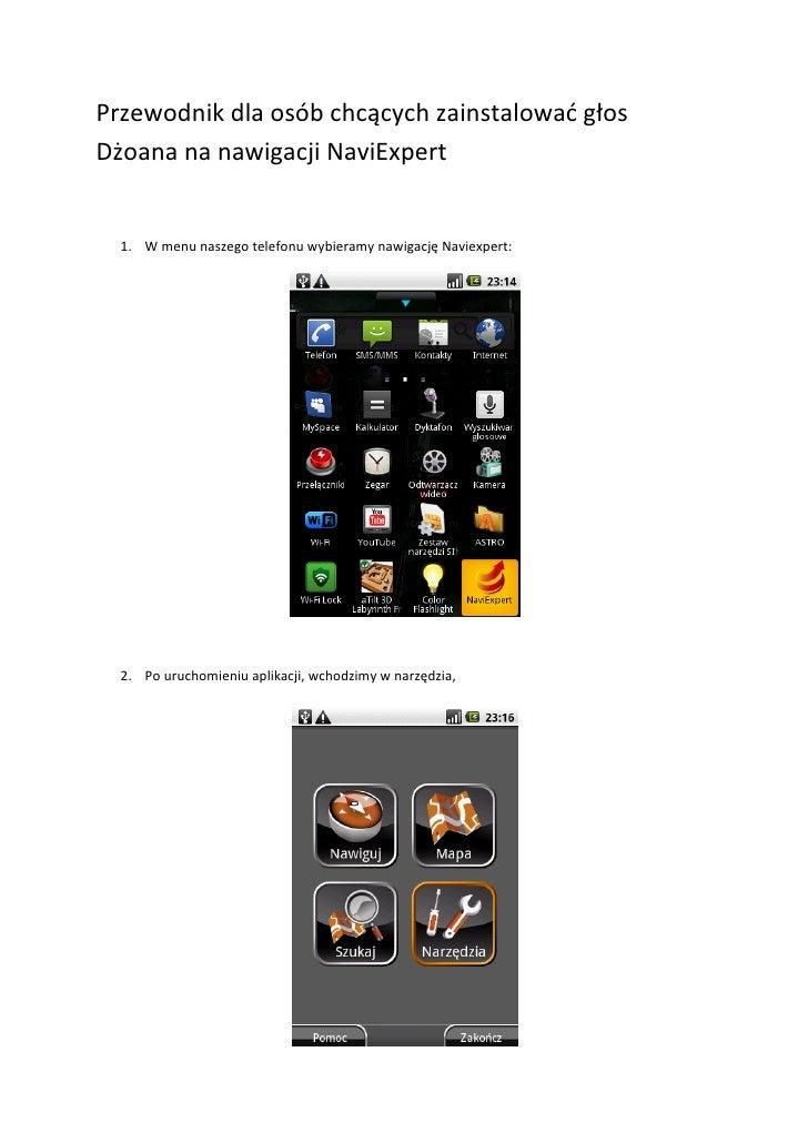 Przewodnik dla osób chcących zainstalowad głosDżoana na nawigacji NaviExpert  1. W menu naszego telefonu wybieramy nawigac...