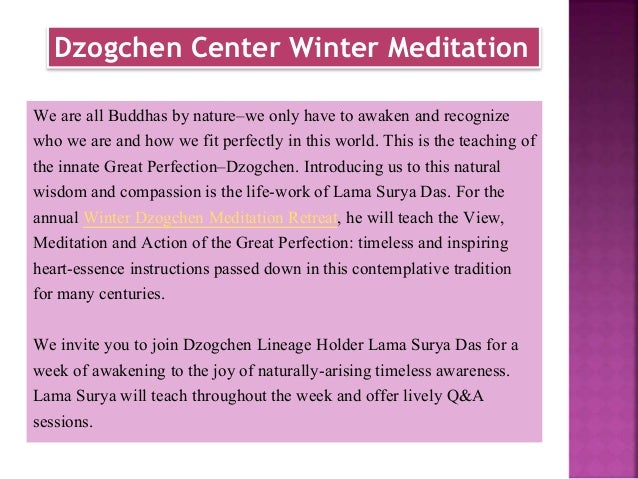 Dzogchen Center Winter Meditation We are all Buddhas by nature–we only have to awaken and recognize who we are and how we ...