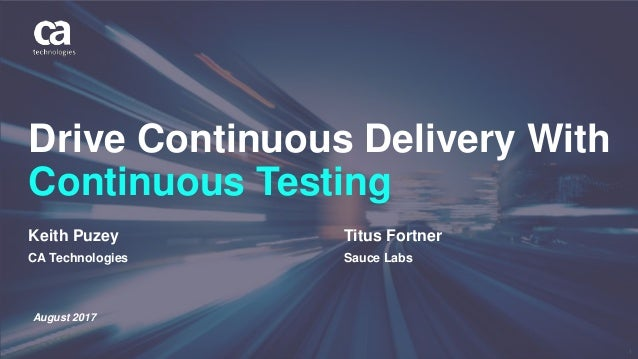 1 Keith Puzey CA Technologies Drive Continuous Delivery With Continuous Testing Titus Fortner Sauce Labs August 2017
