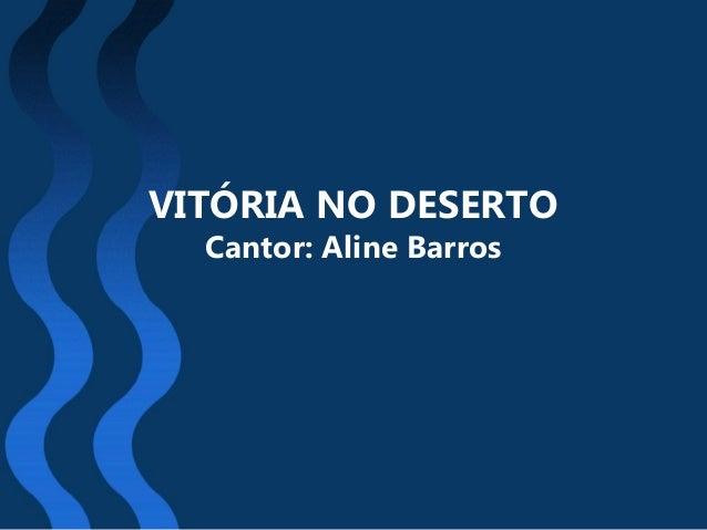 VITÓRIA NO DESERTO Cantor: Aline Barros