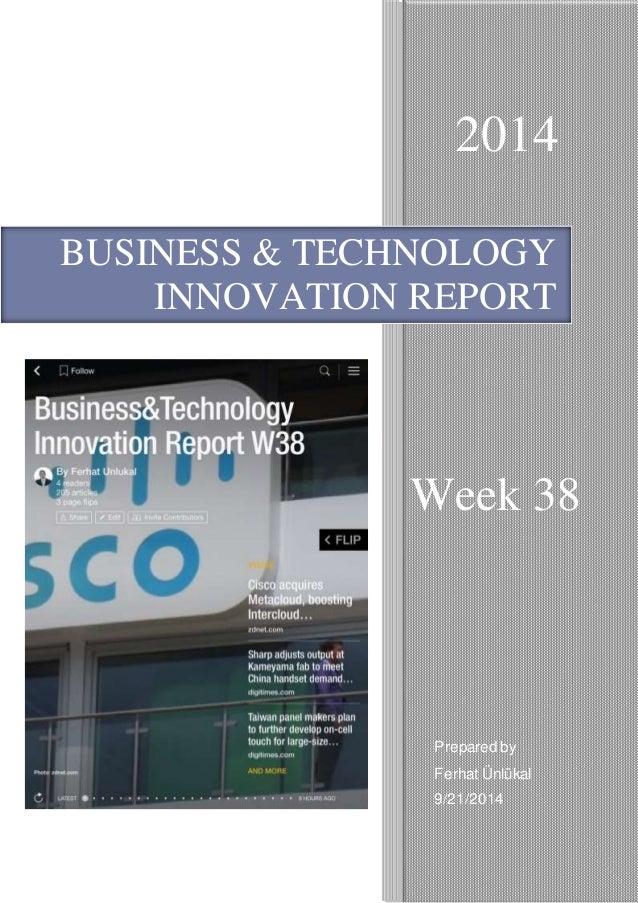 2014  BUSINESS & TECHNOLOGY  INNOVATION REPORT  Week 38  Prepared by  Ferhat Ünlükal  9/21/2014