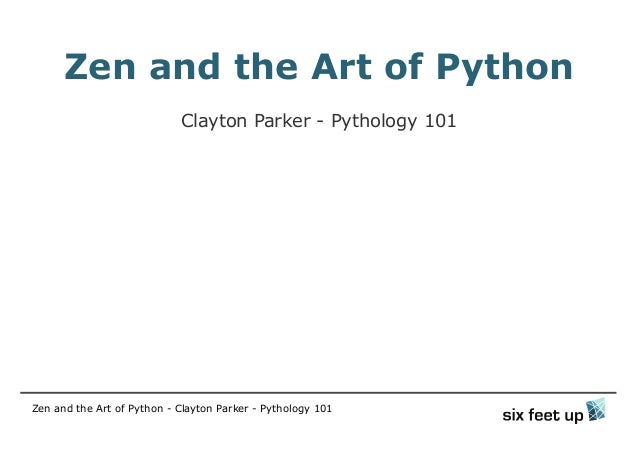 Zen and the Art of Python  Clayton Parker - Pythology 101  Zen and the Art of Python - Clayton Parker - Pythology 101