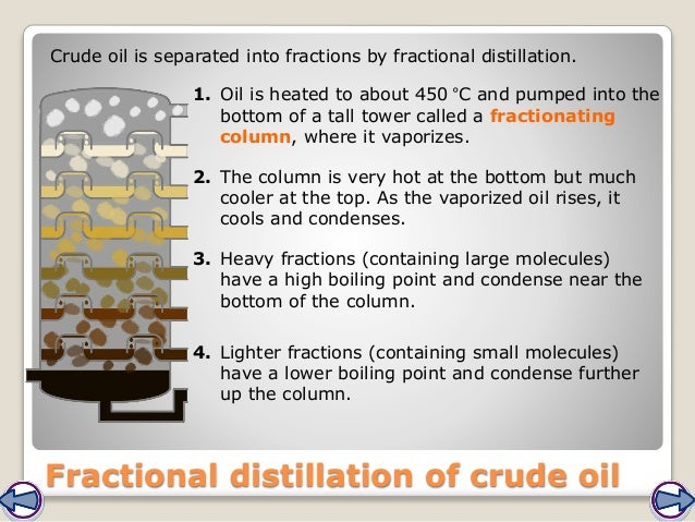 separating mixtures crude oil How is crude oil refined (separating the mixture of hydrocarbons into its components, or fractions) 8 describe what happened in an oil refinery.