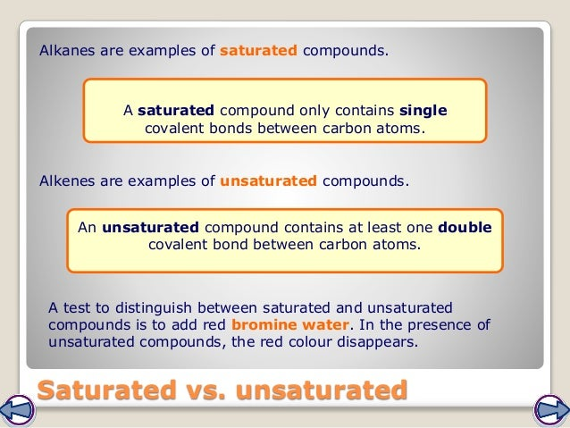 Saturated vs. unsaturated Alkanes are examples of saturated compounds. Alkenes are examples of unsaturated compounds. A sa...