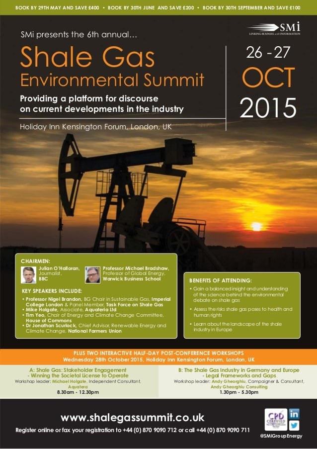 26 -27 OCT 2015 Shale Gas Environmental Summit BENEFITS OF ATTENDING: • Gain a balanced insight and understanding of the s...