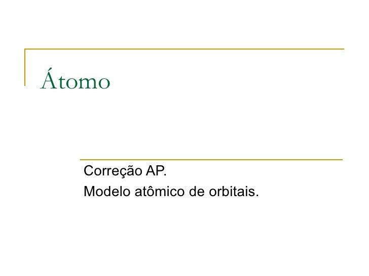 Átomo Correção AP. Modelo atômico de orbitais.