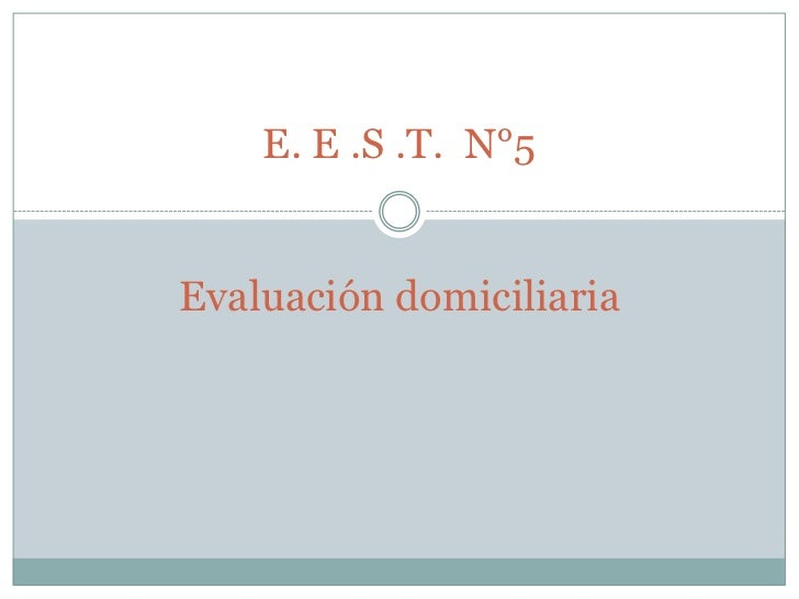 E. E .S .T. N°5Evaluación domiciliaria