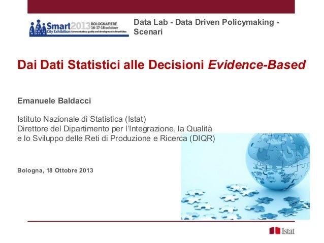 Data Lab - Data Driven Policymaking Scenari  Dai Dati Statistici alle Decisioni Evidence-Based Emanuele Baldacci Istituto ...