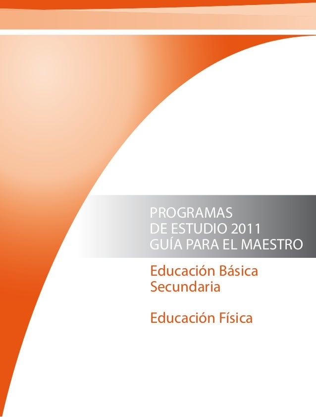 PROGRAMAS DE ESTUDIO 2011 GUÍA PARA EL MAESTRO Educación Básica Secundaria Educación Física