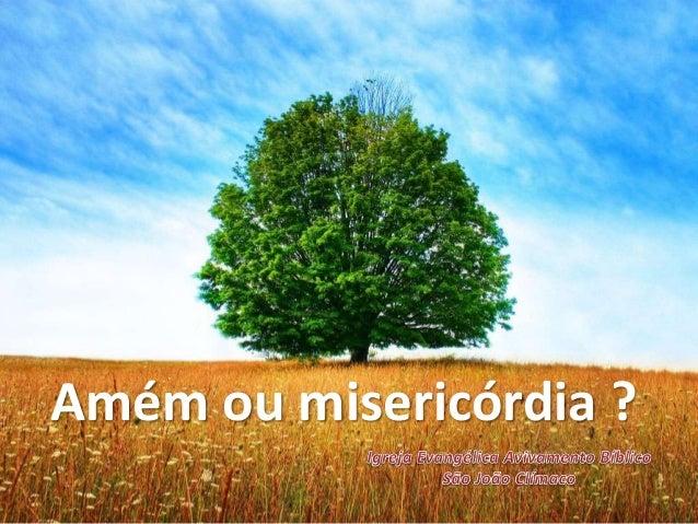 Amém ou misericórdia ?