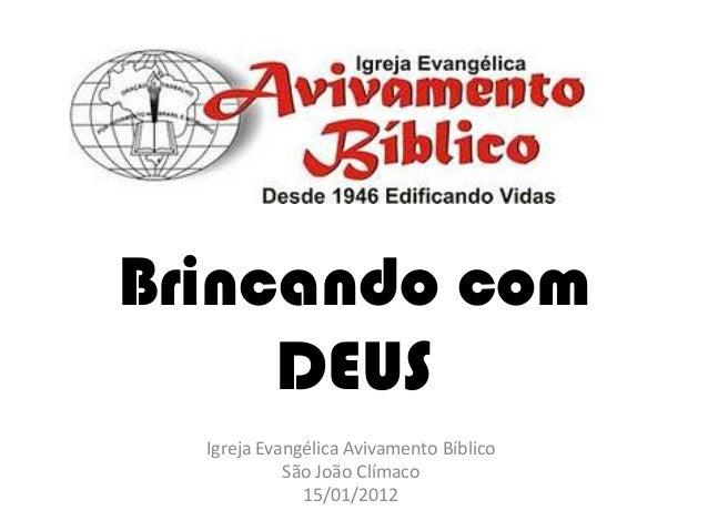 Brincando com DEUS Igreja Evangélica Avivamento Bíblico São João Clímaco 15/01/2012