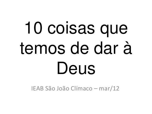 10 coisas que temos de dar à Deus IEAB São João Clímaco – mar/12
