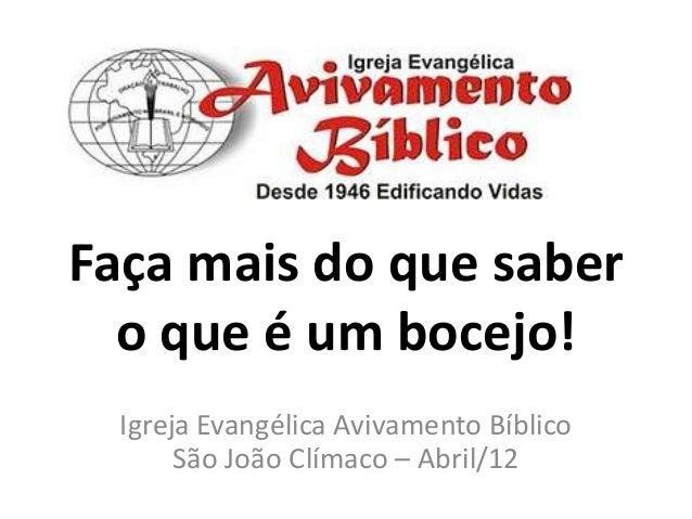 Faça mais do que saber o que é um bocejo! Igreja Evangélica Avivamento Bíblico São João Clímaco – Abril/12