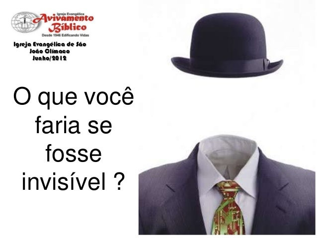 Igreja Evangélica de São João Clímaco Junho/2012  O que você faria se fosse invisível ?