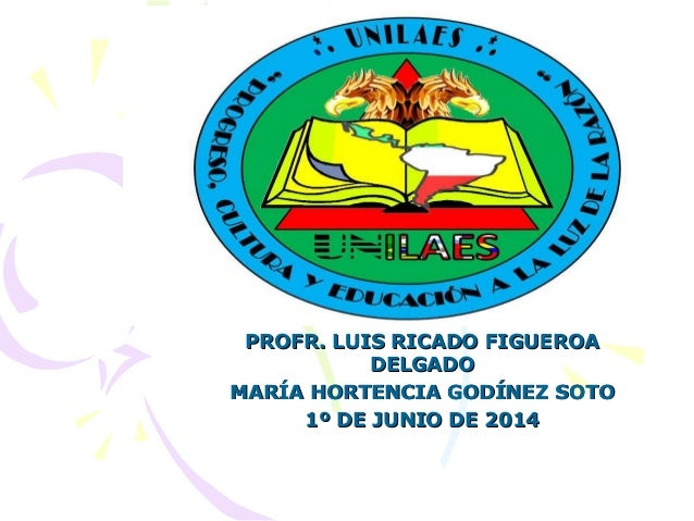 PROFR. LUIS RICADO FIGUEROAPROFR. LUIS RICADO FIGUEROA DELGADODELGADO MARÍA HORTENCIA GODÍNEZ SOTOMARÍA HORTENCIA GODÍNEZ ...