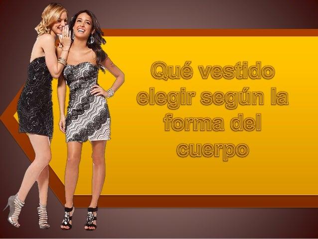 • A la hora de escoger un vestido, no debemos fijarnos en modas, sino en diseños que nos queden bien de acuerdo a nuestra ...