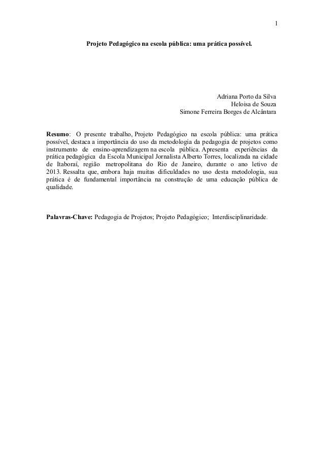 1 Projeto Pedagógico na escola pública: uma prática possível. Adriana Porto da Silva Heloisa de Souza Simone Ferreira Borg...