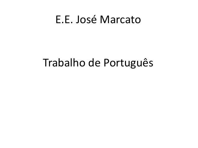 E.E. José Marcato Trabalho de Português