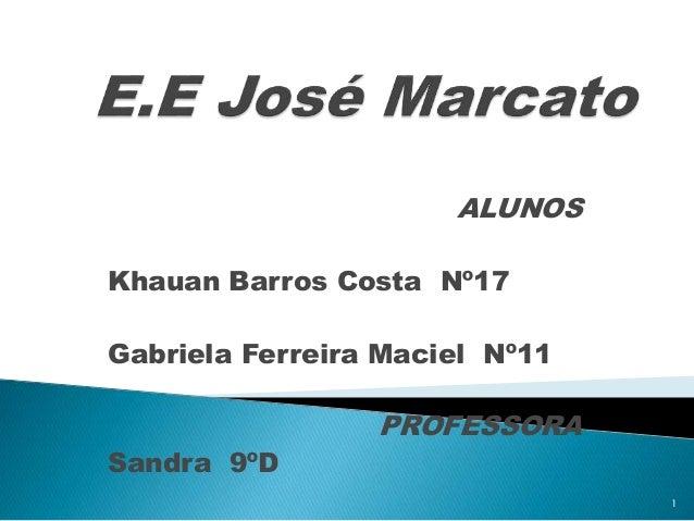 ALUNOS Khauan Barros Costa Nº17 Gabriela Ferreira Maciel Nº11 PROFESSORA Sandra 9ºD 1